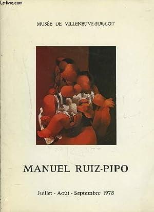 MANUEL RUIZ-PIPO - MUSEE DE VILLENEUVE-SUR-LOT - JUILLET / AOUT / SEPEMBRE 1978.: ...