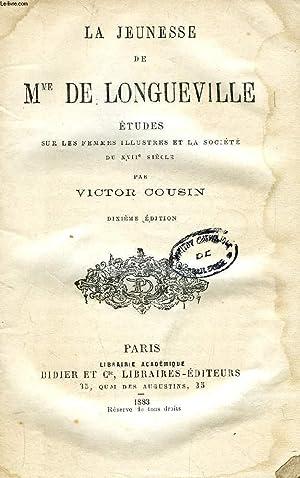LA JEUNESSE DE Mme DE LONGUEVILLE, ETUDES SUR LES FEMMES ILLUSTRES ET LA SOCIETE DU XVIIe SIECLE: ...