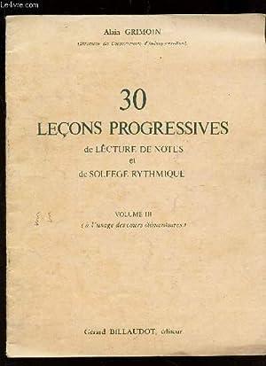 30 LECONS PROGRESSIVES DE LECTURE DE NOTES ET DE SOLFEGE RYTHMIQUE - VOLUME III ( AL 'USAGE ...