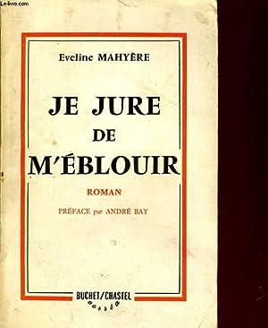 JE JURE DE M'EBLOUIR. ROMAN: EVELINE MAHYERE