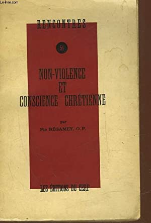 RENCONTRE 51 - NON-VIOLENCE ET CONSCIENCE CHRETIENNE: REGAMEY PIE