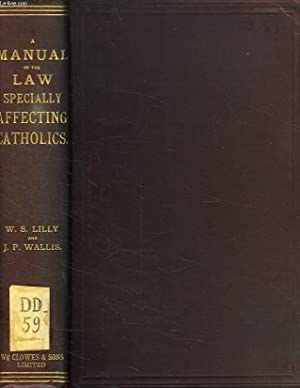 A MANUAL OF THE LAW SPECIALLY AFFECTING CATHOLICS: LILLY WILLIAM SAMUEL, WALLIS JOHN E. P.
