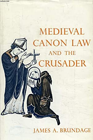 MEDIEVAL CANON LAW AND THE CRUSADER: BRUNDAGE JAMES A.