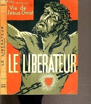 VIE DE JESUS-CHRIST - LE LIBERATEUR - EDITION ABREGEE: THIVOLLIER P.