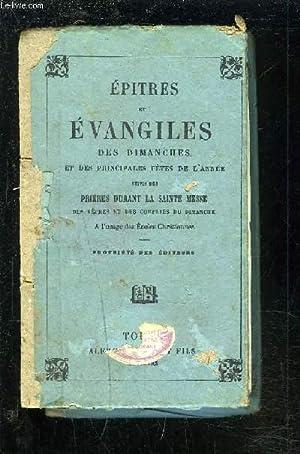 EPITRES ET EVANGILES DES DIMANCHES ET DES PRINCIPALES FETES DE L'ANNEE SUIVIS DES PRIERES ...