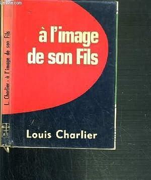 A L'IMAGE DE SON FILS: CHARLIER LOUIS