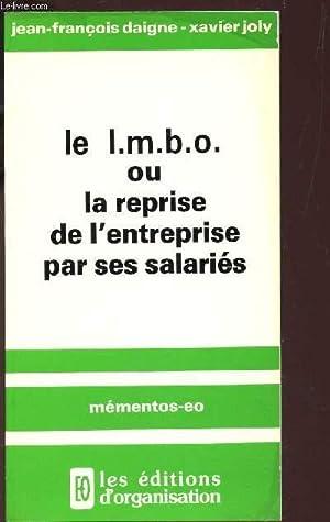 LE i.m.b.o OU LA REPRISE DE L'ENTREPRISE PAR SES SALARIES / MEMENTOS EO: DAIGNE J.F. / ...