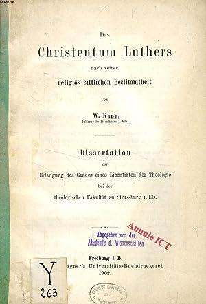 DAS CHRISTENTUM LUTHERS NACH SEINER RELIGIÖS-SITTLICHEN BESTIMMTHEIT (DISSERTATION): KAPP W.