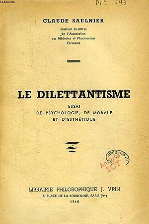 LE DILETTANTISME, ESSAI DE PSYCHOLOGIE, DE MORALE ET D'ESTHETIQUE: SAULNIER CLAUDE