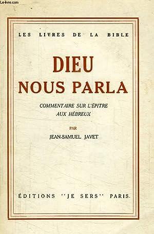 DIEU NOUS PARLA, COMMENTAIRE SUR L'EPITRE AUX HEBREUX: JAVET JEAN-SAMUEL