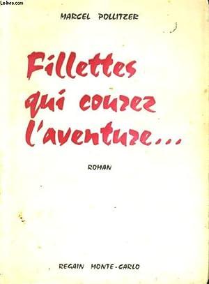 FILLETTES QUI COUREZ L'AVENTURE. ROMAN: MARCEL POLLITZER