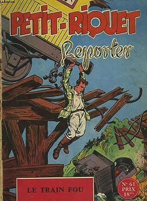PETIT-RIQUET REPORTER - N°61 - LE TRAIN: BONNEAU ALBERT