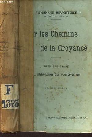 SUR LES CHEMINS DE LA CROYANCE / PREMIERE ETAPE : L'UTILISATION DU POSITIVISME.: BRUNETIERE ...