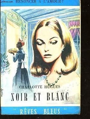 """NOIR ET BLANC / COLLECTION """"REVES BLEUS"""": HUGUES CHARLOTTE"""