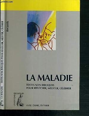 LA MALADIE - RECUEIL DE TEXTES NON BIBLIQUES POUR REFLECHIR, MEDITER, CELEBRER / COLLECTION ...