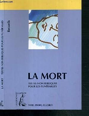 LA MORT - - RECUEIL DE TEXTES NON BIBLIQUES POUR LA PREPARATION DES FUNERAILLES / COLLECTION ...