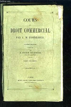 COURS DE DROIT COMMERCIAL - TOME DEUXIEME.: PARDESSUS J. M.