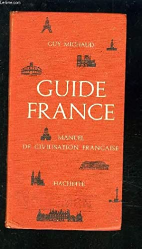 GUIDE FRANCE - MANUEL DE CIVILISATION FRANCAISE.: MICHAUD GUY