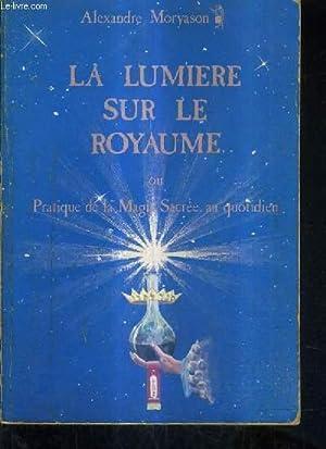 LA LUMIERE SUR LE ROYAUME OU PRATIQUE: MORYASON ALEXANDRE