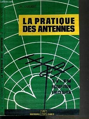 LA PRATIQUE DES ANTENNES - TV -: GUILBERT CH.