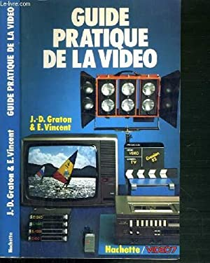 GUIDE PRATIQUE DE LA VIDEO: GRATON J.-D. - VINCENT E.
