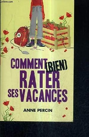 COMMENT (BIEN) RATER SES VACANCES.: PERCIN ANNE