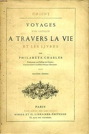VOYAGES D'UN CRITIQUE A TRAVERS LA VIE ET LES LIVRES (ORIENT): CHASLES PHILARETE