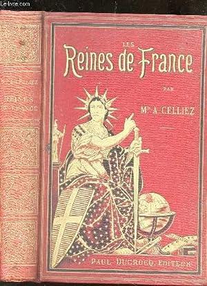 LES REINES DE FRANCE / NOUVELLE EDITION.: CELLIEZ