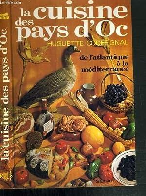 LA CUISINE DES PAYS D'OC - DE L'ATLANTIQUE A LA MEDITERRANEE: COUFFIGNAL HUGUETTE