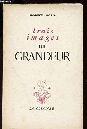 TROIS IMAGES DE GRANDEUR: DANIEL-ROPS