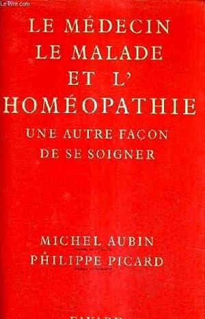 LE MEDECIN LE MALADE ET L'HOMEOPATHIE - UNE AUTRE FACON DE SE SOIGNER.: AUBIN MICHEL & PICARD ...