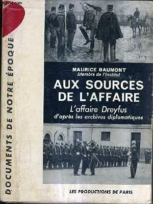AUX SOURCES DE L'AFFAIRE - L'AFFAIRE DREYFUS D'APRES LES ARCHIVES DIPLOMATIQUES.: ...