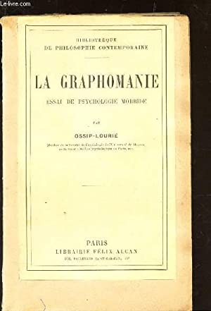 LA GRAPHOMANIE - ESSAI DE PSYCHOLOGIE MORBIDE / BIBLIOTHEQUE DE PHILOSOPHIE CONTEMPORAINE: ...