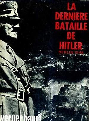 LA DERNIERE BATAILLE DE HITLER BERLIN 1945.: HAUPT WERNER