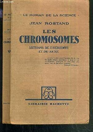 LES CHROMOSOMES - ARTISANS DE L'HEREDITE ET DU SEXE / LE ROMAN DE LA SCIENCE: ROSTAND ...