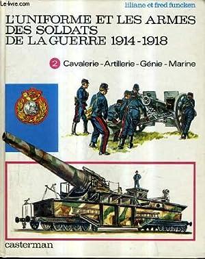 L'UNIFORME ET LES ARMES DES SOLDATS DE LA GUERRE 1914-1918 - TOME 2 : CAVALERIE ARTILLERIE ...