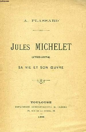 JULES MICHELET (1798-1874), SA VIE ET SON OEUVRE: PLASSARD A.