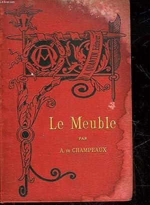 LE MEUBLE - 1 - ANTIQUITE, MOYEN-AGE ET RENAISSANCE: CHAMPEAUX ALFRED DE