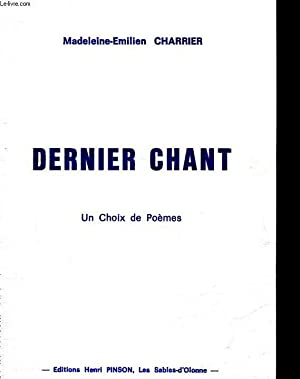 DERNIER CHANT - UN CHOIX DE POEMES: CHARRIER MADELEINE-EMILIEN