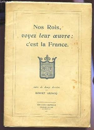 NOS ROIS, VOYEZ LEUR OEUVRE : C'EST LA FRANCE.: ARZACQ ROBERT