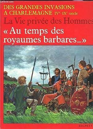 "AU TEMPS DES ROYAUMES BARBARES."" - Des grandes invasions a Charlemagne, IVe-IXe siecle / ..."