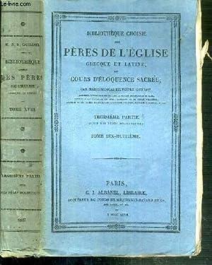 BIBLIOTHEQUE CHOISES DES PERES DE L'EGLISE GRECQUE ET LATINE OU COURS D'ELOQUENCE SACREE ...