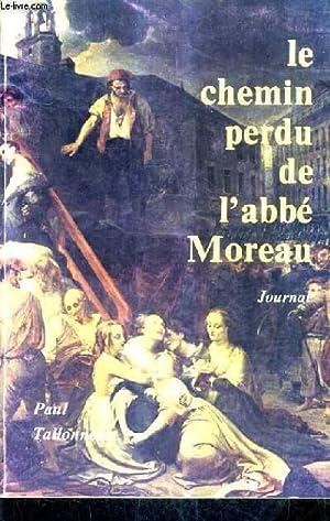LE CHEMIN PERDU DE L'ABBE MOREAU - JOURNAL.: TALLONEAU PAUL