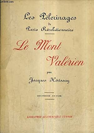 LE MONT VALERIEN - LES PELERINAGES DE PARIS REVOLUTIONNAIRE / 4E EDITION.: HERISSAY JACQUES