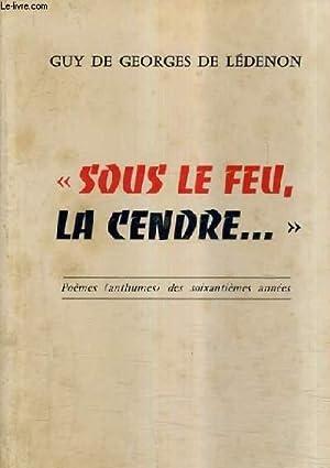 SOUS LE FEU LA CENDRE - POEMES ANTHUMES DES SOIXANTIEMES ANNEES.: GUY DE GEORGES DE LEDENON