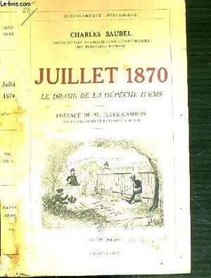 JUILLET 1870 - LE DRAME DE LA DEPECHE D'EMS / BIBLIOTHEQUE HISTORIQUE: SAUREL CHARLES