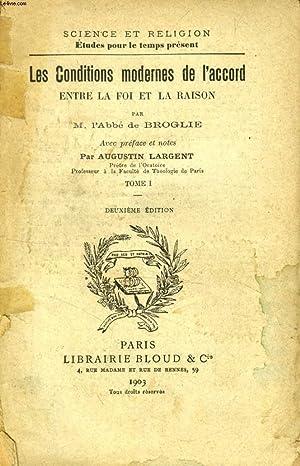 LES CONDITIONS MODERNES DE L'ACCORD ENTRE LA FOI ET LA RAISON, TOME I (SCIENCE ET RELIGION, ...