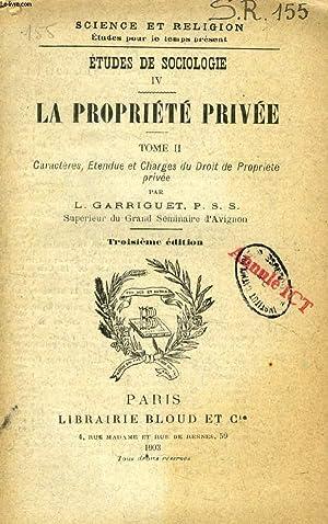LA PROPRIETE PRIVEE, TOME II, CARACTERES, ETENDUE ET CHARGES DU DROIT DE PROPRIETE PRIVEE (ETUDES ...