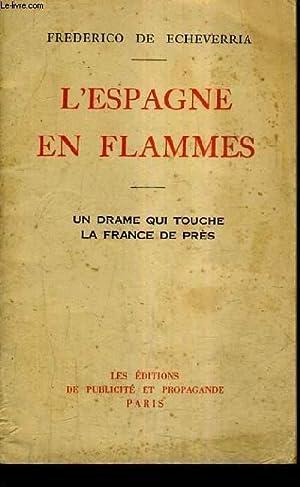 L'ESPAGNE EN FLAMMES - UN DRAME QUI TOUCHE LA FRANCE DE PRES.: DE ECHEVERRIA FREDERICO