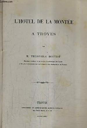 L'HOTEL DE LA MONTEE A TROYES.: BOUTIOT THEOPHILE